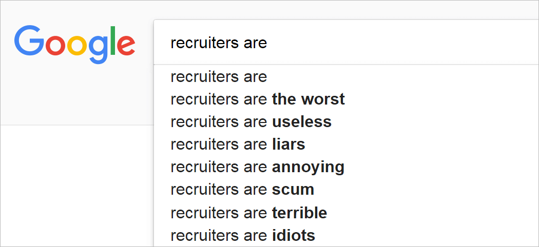 What do candidates think of recruiters? Google search terms about recruiters.
